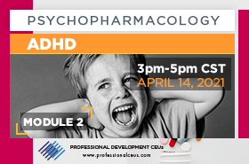 Psychopharmacology Webinar Module 2: Psychopharmacology and ADHD